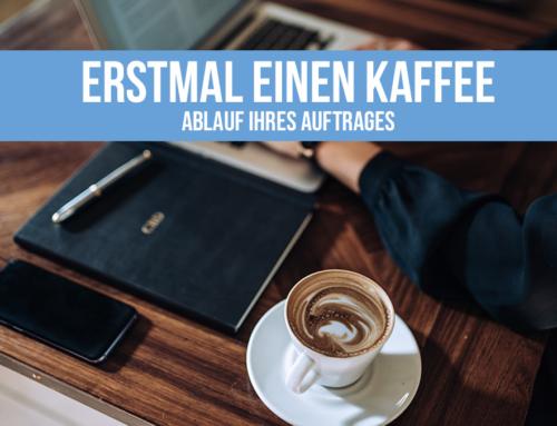 Erstmal einen Kaffee – Ablauf Ihres Auftrages